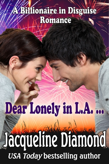 Dear Lonely in L.A. ...: A Billionaire in Disguise Romance ebook by Jacqueline Diamond