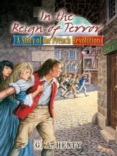 In the Reign of Terror - A Story of the French Revolution ebook by G. A. Henty