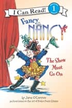 Fancy Nancy: The Show Must Go On ebook by Jane O'Connor, Robin Preiss Glasser
