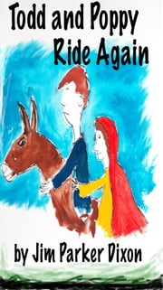 Todd and Poppy Ride Again ebook by Jim Parker Dixon