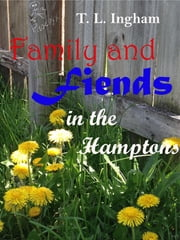 Family and Fiends in the Hamptons ebook by T. L. Ingham