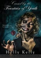 Cursed by the Fountain of Youth ebook by Holly Kelly