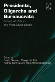 Presidents, Oligarchs and Bureaucrats - Forms of Rule in the Post-Soviet Space ebook by Mr Hans-Henning Schröder,Ms Andrea Schmitz,Ms Margarete Klein,Dr Susan Stewart