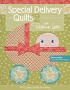 Special Delivery Quilts #2 with Patrick Lose - 10 Cuddly Quilts for Baby ebook by Patrick Lose