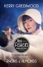 Raisins and Almonds - Phryne Fisher's Murder Mysteries 9 ebook by Kerry Greenwood