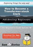 How to Become a Transformer-stock Clerk ebook by Era Laster