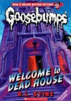 Goosebumps 13: Classic Goosebumps 13: Welcome to the Dead House ebook by R.L. Stine