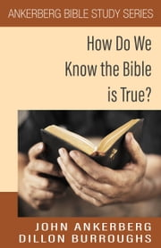 How Do We Know the Bible is True? ebook by John Ankerberg, Dillon Burroughs