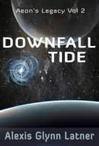 Downfall Tide - Aeon's Legacy, #2 ebook by Alexis Glynn Latner