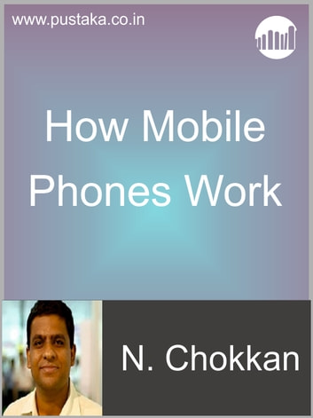 How Mobile Phones Work ebook by N Chokkan