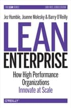 Lean Enterprise - How High Performance Organizations Innovate at Scale ebook by Jez Humble, Joanne Molesky, Barry  O'Reilly
