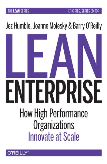 Lean Enterprise - How High Performance Organizations Innovate at Scale ebook by Jez Humble,Joanne Molesky,Barry  O'Reilly