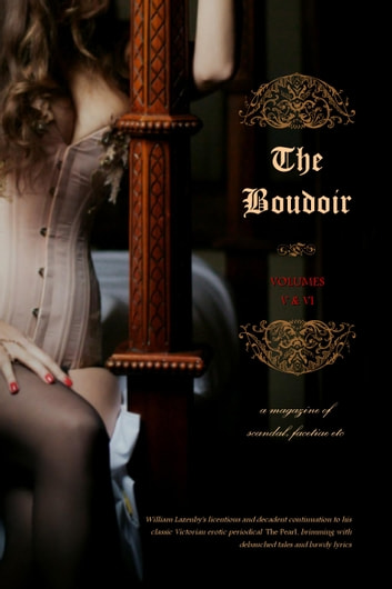 The Boudoir, Volumes 5 and 6 - a magazine of scandal, facetiae etc ebook by Anonymous,Locus Elm Press (editor),William Lazenby (editor)