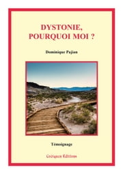 Dystonie, pourquoi moi ? ebook by Dominique Pajian