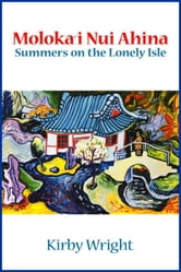 MOLOKA'I NUI AHINA - Summers on the Lonely Isle ebook by Kirby Wright