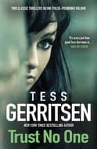 Trust No One/Under The Knife/Whistleblower ebook by Tess Gerritsen