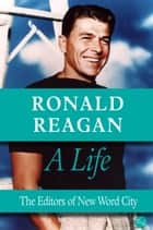 Ronald Reagan, A Life ebook by The Editors of New Word City