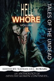 Tales of the Undead - Hell Whore: volume II ebook by Nathan J.D.L. Rowark,Dan Weatherer