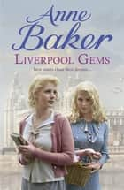 Liverpool Gems - Twin sisters chase their dreams… ebook by Anne Baker