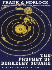 The Prophet of Berkeley Square: A Play in Five Acts ebook by Frank J. Morlock,Robert Hichens