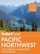 Fodor's Pacific Northwest - with Oregon, Washington & Vancouver ebook by Fodor's Travel Guides