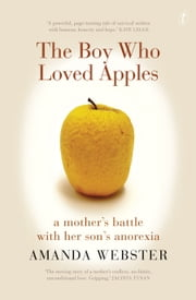 The Boy Who Loved Apples - A mother's battle with her son's anorexia ebook by Amanda Webster