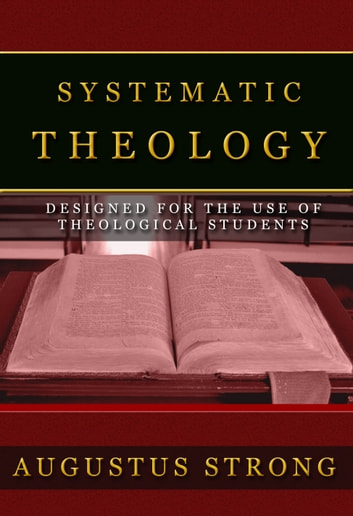 Systematic Theology ebook by Strong, Augustus