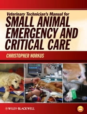 Veterinary Technician's Manual for Small Animal Emergency and Critical Care ebook by Christopher Norkus