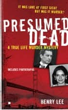 Presumed Dead - A True Life Murder Mystery ebook by Henry Lee