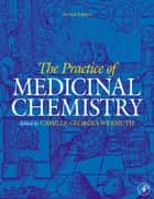 The Practice of Medicinal Chemistry ebook by Camille Georges Wermuth