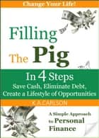 Filling The Pig - Save Cash, Eliminate Debt, Create a Lifestyle of Opportunities! ebook by K.A.Carlson
