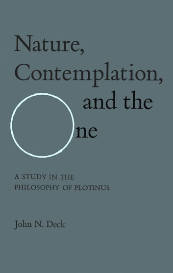 Nature, Contemplation, and the One - A Study in the Philosophy of Plotinus ebook by John Deck