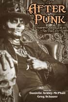 After Punk - Steampowered Tales of the Afterlife ebook by Jody Lynn Nye, Gail Z Martin, Danielle Ackley-McPhail