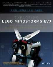 Exploring LEGO Mindstorms EV3 - Tools and Techniques for Building and Programming Robots ebook by Eun Jung Park