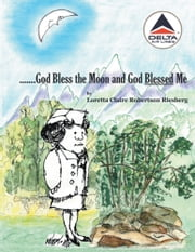 ...God Bless the Moon and God Blessed Me - I See the Moon and the Moon Sees Me ebook by Loretta Claire Robertson Riesberg
