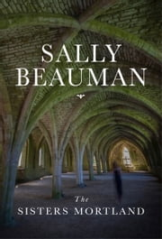 The Sisters Mortland ebook by Sally Beauman