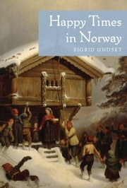 Happy Times in Norway ebook by Sigrid Undset