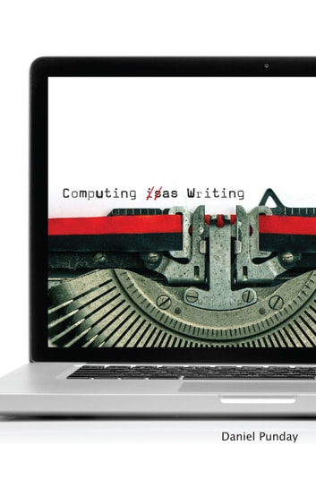 Computing as Writing ebook by Daniel Punday