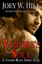Vampire's Soul - A Vampire Queen Series Novel ebook by Joey W. Hill