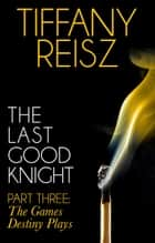 The Last Good Knight Part III: The Games Destiny Plays (Mills & Boon Spice) (The Original Sinners: The Red Years - short story) ebook by Tiffany Reisz