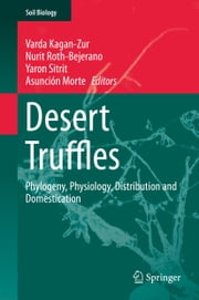 Desert Truffles - Phylogeny, Physiology, Distribution and Domestication ebook by Varda Kagan-Zur,Nurit Roth-Bejerano,Yaron Sitrit,Asunción Morte