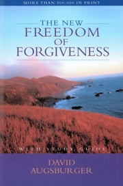The New Freedom of Forgiveness ebook by David Augsburger