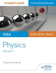 CCEA AS Unit 1 Physics Student Guide: Forces, energy and electricity ebook by Ferguson Cosgrove