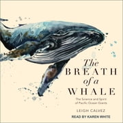 The Breath of a Whale - The Science and Spirit of Pacific Ocean Giants audiobook by Leigh Calvez