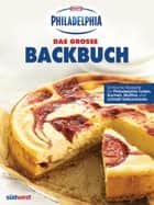 Das PHILADELPHIA Backbuch ebook by Kraft Foods Deutschland