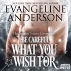 Be Careful What You Wish For - The Swann Sisters Chronicles (Book Two) audiobook by Evangeline Anderson