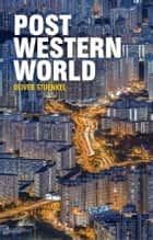 Post-Western World - How Emerging Powers Are Remaking Global Order ebook by Oliver Stuenkel
