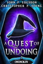 A Quest of Undoing ebook by John P. Logsdon, Christopher P. Young