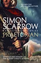 Praetorian - Cato & Macro: Book 11 ebook by Simon Scarrow