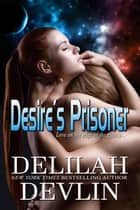 Desire's Prisoner - Planet Desire, #1 ebook by Delilah Devlin